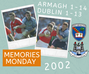 Memories Monday – Armagh vs Dublin 2002