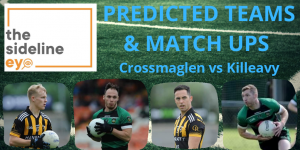 Predicted teams and match ups – Crossmaglen vs Killeavy