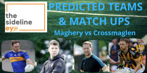 Predicted Teams and Match Ups – Crossmaglen vs Maghery