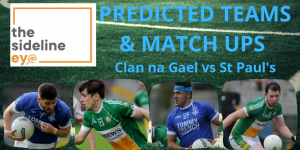 Predicted teams and match ups – Clan na Gael vs St Paul's