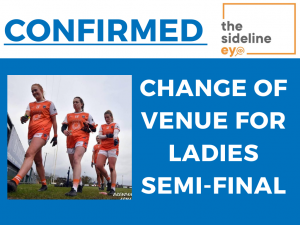 Change of venue for Ladies semi-final