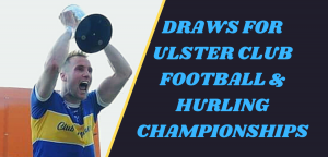 Draws for Ulster Club football and hurling championship